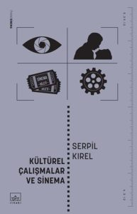 """Serpil Kırel """"Kültürel Çalışmalar ve Sinema"""""""
