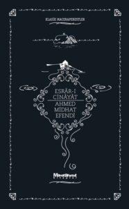 Esrâr-ı Cinâyât - Ahmed Mithat Efendi